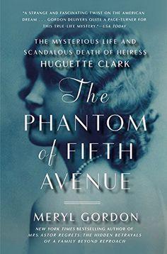Amazon.com: The Phantom of Fifth Avenue: The Mysterious Life and Scandalous Death of Heiress Huguette Clark eBook: Meryl Gordon: Kindle Store