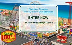 Be a part of Nathan's Famous Coney Island Sweepstakes to win a backyard makeover, a weekend getaway to New York City, a trip to Atlanta, or a VIP trip to a car race.