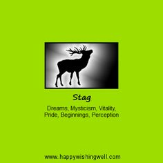 Spirit of Stag, a link to info about the Stag (Deer, Hart, Buck) animal spirit guide or totem animal and its meanings in nature and myth. http://www.happywishingwell.com/madamhelga/stag.html .