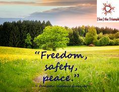 """Freedom, safety, peace."" ~ Domestic violence survivor #seethetriumph"