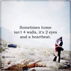 Sometimes Quotes sometimes home isn't 4 walls, it's 2 eyes and a heartbeat.