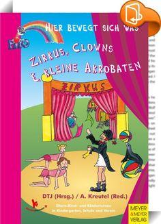 Zirkus, Clowns und kleine Akrobaten    ::  Der Zirkus übt eine magische Anziehungskraft auf Kinder aus – sie lieben ihn.  Die Bewegungswelt des Zirkus bietet zahlreiche Möglichkeiten, die Bewegungslust der Kinder aufzugreifen und sowohl die motorische als auch die soziale Entwicklung durch attraktive und fantasievolle Bewegungsangebote zu fördern.  Die Kinder verwandeln sich in der Turnstunde in Raubtiere, Seiltänzerinnen, Clowns oder Akrobaten und einfache Elemente aus dem Kinderturne...