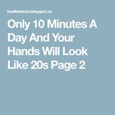 Only 10 Minutes A Day And Your Hands Will Look Like 20s Page 2