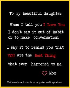 I Love You quotes for Daughter Mother daughter quotes Inspirational Mother Daughter Quotes, Mom Quotes From Daughter, I Love My Daughter, My Beautiful Daughter, My Love, I Love You Quotes, Love Yourself Quotes, Quotes To Live By, Just In Case
