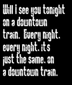 Rod Stewart - Downtown Train - song lyrics, song quotes, songs, music lyrics, music quotes