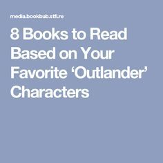 8 Books to Read Based on Your Favorite 'Outlander' Characters