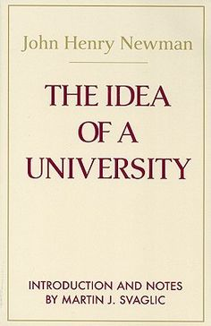 The Idea of a University: Defined and Illustrated in Nine Discourses Delivered to the Catholics of Dublin in Occasional Lectures and Essays Addressed to ... the (Notre Dame Series in the Great Books)