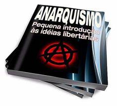 Anarquismo Pequena Introdução Às Idéias Libertária