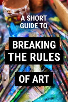 A short guide to breaking the rules of art