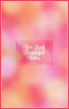 You!look beautiful today