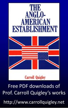 """""""The Anglo-American Establishment"""" by Professor Carroll Quigley's   Free PDF download at http://www.carrollquigley.net"""