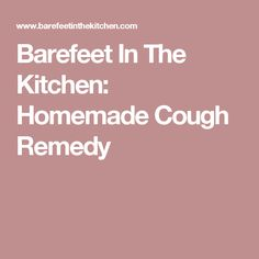 Barefeet In The Kitchen: Homemade Cough Remedy