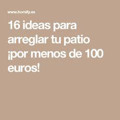 16 ideas para arreglar tu patio ¡por menos de 100 euros!