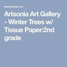 Artsonia Art Gallery - Winter Trees w/ Tissue Paper:2nd grade