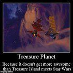 Treasure Planet is pretty much a Treasure Planet/Star Wars crossover mashup. lol XD