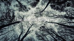 Top Most Sad Songs Ever