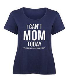 Look at this #zulilyfind! Navy 'I Can't Mom Today' Scoop Neck Tee - Plus #zulilyfinds