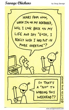 Funny comic about overtime from Savage Chickens by Doug Savage comics-i-think-are-funny Funny Me, Hilarious, Funny Stuff, Savage Chickens, Bones And Muscles, Healthy Recipes For Weight Loss, Work Quotes, Work Humor, Political Cartoons