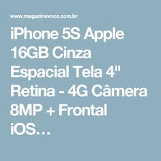"iPhone 5S Apple 16GB Cinza Espacial Tela 4"" Retina - 4G Câmera 8MP + Frontal iOS…"