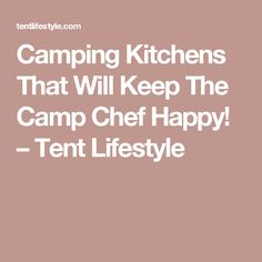 Camping Kitchens That Will Keep The Camp Chef Happy Tent Lifestyle