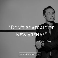 The 15 Most Remarkable Elon Musk Quotes, don't be afraid motivational quote