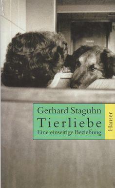 Tierliebe: Eine einseitige Beziehung von Gerhard Staguhn 1996, ISBN-13: 978-3446185456