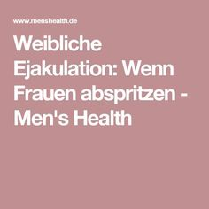 Weibliche Ejakulation: Wenn Frauen abspritzen - Men's Health
