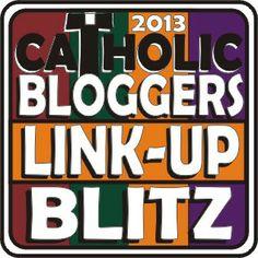Catholic Bloggers Network: 2013 Monthly Link-Up Blitz. Not too late to add your posts to May and click and discover some awesome Catholic posts and blogs!