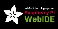 Adafruit Learning System, this is Adafruits WebIDE for the Raspberry PI. This is in Alpha testing but this makes using a Raspberry PI easy!