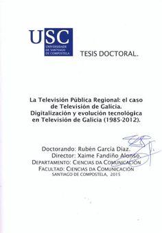 La televisión pública regional: el caso de Televisión de Galicia: digitalización y evolución tecnológica en Televisión de Galicia (1985-2012) / Rubén García Díaz; director, Xaime Fandiño Alonso