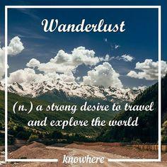 The urge to travel: Wanderlust. How often do you do you have the desire to get out and start exploring?