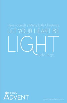 Let you heart be light John 16 33, Be Light, Christmas Poster, Merry Little Christmas, Your Heart, Advent, Bible Verses, Thankful, Songs