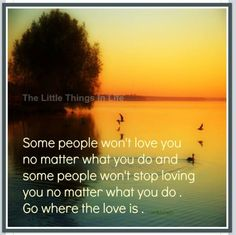 some people will love you no matter what you  do