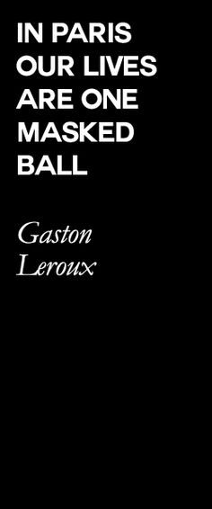 Paris quote by Gaston Leroux, french author. could put this on the wall when i have my home office (fashion design). Paris 3, Paris France, Paris Quotes, Gaston Leroux, Paris Theme, Romantic Quotes, Fashion Quotes, Oh The Places You'll Go, Travel Quotes