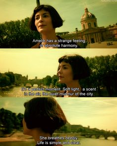 """I like to look for things no one else catches"" - Watch Amelie once and you will fall in love with life all over again! :)"