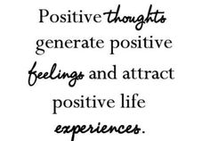 Positive thoughts generate positive feelings and attract positive life experiences. Learn more by visiting www.gethappyzone.com. #happy #PoweredByHappiness #positive