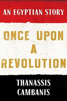 Amazon.com: Once Upon A Revolution: An Egyptian Story eBook: Thanassis Cambanis: Kindle Store