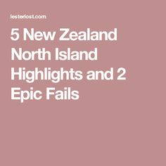 5 New Zealand North Island Highlights and 2 Epic Fails