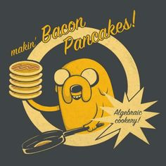 Making Bacon Time. Jake the dog quotes. Adventure Time. What time is it?!