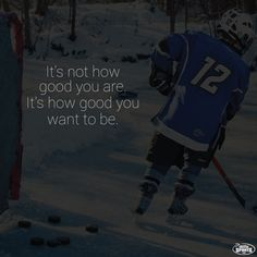It's not how good you are. It's how good you want to be. Dream big and work hard to reach your goals every day! Hockey inspiration from ChalkTalkSPORTS.com