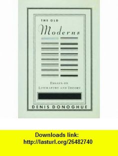 The Old Moderns Essays on Literature and Theory (9780394589343) Denis Donoghue , ISBN-10: 0394589343  , ISBN-13: 978-0394589343 ,  , tutorials , pdf , ebook , torrent , downloads , rapidshare , filesonic , hotfile , megaupload , fileserve
