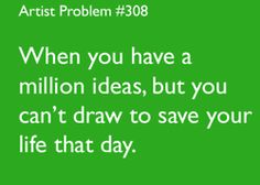 Artist's problem blog - they're all so true