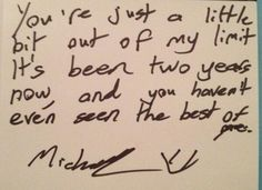 Michael's handwriting really reflects him<3<< THATS MY DADS SIGNATURE OMG IM DYING anyways i want this tattooed on me.