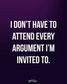 """I don't have to attend every argument I'm invited to."""