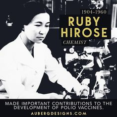 Ruby Hirose (1904–1960) was a Japanese-born American chemist whose infantile paralysis vaccine research was groundbreaking.