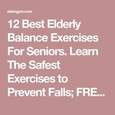 12 Best Elderly Balance Exercises For Seniors. Learn The Safest Exercises to Prevent Falls; FREE on-line Demonstration Videos. Your #1 Balance Exercise site