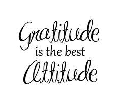 Always Practice Your Attitude of Gratitude!