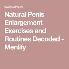 Natural Penis Enlargement Exercises and Routines Decoded - Menlify