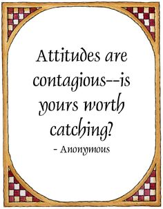 I hate catching some people's bad attitude. Here's to only positive attitudes :)
