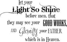 Let your light so shine before men that they may see your GOOD WORKS and glorify your FATHER which is in Heaven Kids Church Lessons, Fhe Lessons, Children Church, Bible Scriptures, Bible Quotes, Bible Art, Girls Camp Devotional, Shine Quotes, Spiritual Inspiration